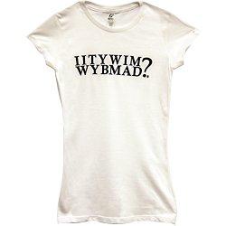 IITYWIMWYBMAD? Women's T-Shirt: Medium