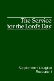 The Service for the Lord's Day (Supplemental Liturgical Resource 1)