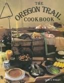 The Oregon Trail Cookbook by Leslie J. Whipple