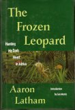 Frozen Leopard: Hunting My Dark Heart in Africa (Destinations), Aaron Latham