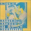 Nattering Naybobs of Negativity by Smegma