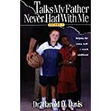 Talks My Father Never Had With Me: Helping the Young Male Make It to Adulthood ~ Harold Davis