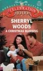 A Christmas Blessing (And Baby Makes Three / Silhouette Special Edition) (0373240015) by Sherryl Woods