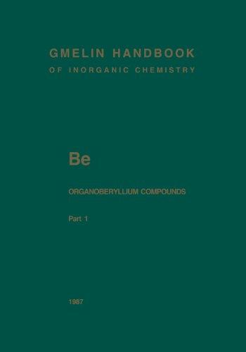 Be Organoberyllium Compounds: Part 1 (Gmelin Handbook of Inorganic and Organometallic Chemistry - 8th edition / Be. Beryllium (System-Nr. 26))