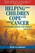 Helping Your Children Cope with Your Cancer (Second Edition): A Guide for Parents and Families