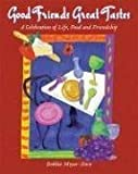 img - for Good Friends Great Tastes: A Celebration of Life, Food and Friendship by Debbie Meyer-Gore (2007-02-28) book / textbook / text book