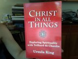 img - for Christ in All Things: Exploring Spirituality With Teilhard De Chardin: The 1996 Bampton Lectures book / textbook / text book