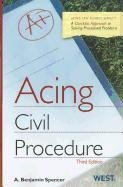 Acing Civil Procedure, 3d (Acing Law School) 3rd (third) Edition by A. Benjamin Spencer [2011]