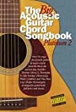 The Big Acoustic Guitar Chord Songbook: Platinum: 2 (Big Acoustic Guitar Chord Songbook)
