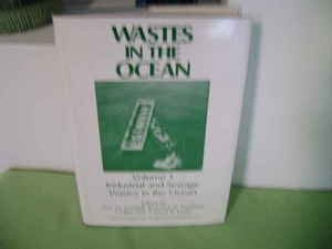 wastes-in-the-ocean-industrial-and-sewage-wastes-in-the-ocean-v-1-environmental-science-and-technolo