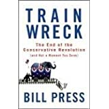 Trainwreck: The End of the Conservative Revolution (and Not a Moment Too Soon) ~ Bill Press