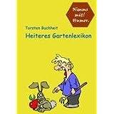 """Heiteres Gartenlexikonvon """"Torsten Buchheit"""""""