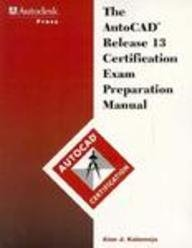 The AutoCAD Certification Exam Preparation Manual: Release 13