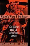 img - for Wrong's What I Do Best: Hard Country Music and Contemporary Culture book / textbook / text book
