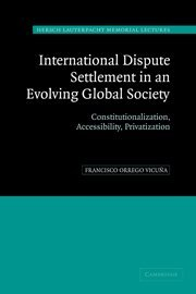 International Dispute Settlement in an Evolving Global Society: Constitutionalization, Accessibility, Privatization