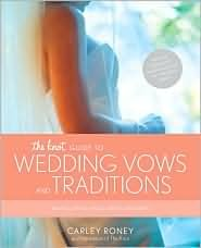 The Knot Guide to Wedding Vows and Traditions: Readings, Rituals, Music, Dances, Speeches, and Toasts by Carly Roney