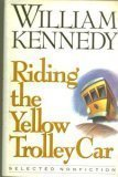 Riding the Yellow Trolley Car, William Kennedy