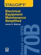 Stallcup'S Electrical Equipment Maintenance Simplified: Based On Nfpa 70B