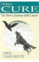 The Cure The Hero s Journey with Cancer089390550X