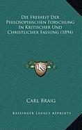 Die Freiheit Der Philosophischen Forschung in Kritischer Und Christlicher Fassung (1894)