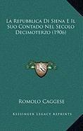 La Repubblica Di Siena E Il Suo Contado Nel Secolo Decimoterzo (1906)