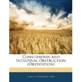img - for Constipation and Intestinal Obstruction (Obstipation) [PAPERBACK] [2010] [By Samuel Goodwin Gant] book / textbook / text book