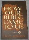 How Our Bible Came to Us: Back to the Bible, H. G. G. Herklots