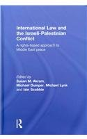 International Law and the Israeli-Palestinian Conflict: A Rights-Based Approach to Middle East Peace