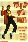 img - for Yuk It Up With Urkel!: Hilarious Urkel Jokes, Silly Sayings, Riotous Riddles, Far-Out Facts, and More! book / textbook / text book