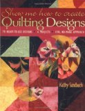 img - for Show Me How to Create Quilting Designs by Sandbach, Kathy [Paperback] book / textbook / text book