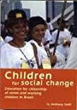 img - for Children for Social Change: Education for Citizenship of Street and Working Children in Brazil (The educational heretics series) by Anthony Swift (1997-07-07) book / textbook / text book