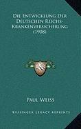 Die Entwicklung Der Deutschen Reichs-Krankenversicherung (1908)