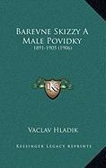 Barevne Skizzy a Male Povidky: 1891-1905 (1906)