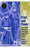 Print and Power Confucianism, Communism and Buddhism in the Making of Modern Vietnam, by Shawn Frederick McHale