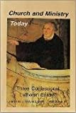 img - for Church and Ministry Today: Three Confessional Essays book / textbook / text book