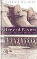 Silenced Rivers The Ecology and Politics of Large Dams by McCully