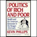 The Politics of Rich and Poor: Wealth and the American Electorate in the Reagan Aftermath (006097396X) by Kevin P. Phillips