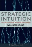 Strategic Intuition: The Creative Spark in Human Achievement (Columbia Business School)