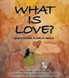 What Is Love?: QUESTIONS A CHILD ASKS