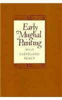 Early Mughal Painting (Polsky Lectures in Indian & Southeast Asian Art & Archaeology)