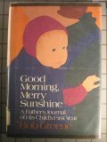Good Morning, Merry Sunshine: A Father's Journal of His Child's First Year, Bob Greene