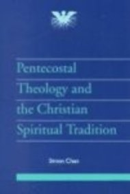 Pentecostal Theology and the Christian Spiritual Tradition (JPT Supplement)