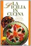 La Sicilia in Cucina: Le Ricette Fondamentali Gesto Per Gesto (8804396660) by Anna Tasca Lanza