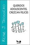 img - for Queridos adolescentes, crezcan felices / Dear Teenagers, Grow Up Happy (Imagenes / Images) (Spanish Edition) book / textbook / text book