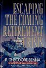 img - for By R. Theodore Benna Escaping the Coming Retirement Crisis: How to Secure Your Financial Future (First Printing) [Hardcover] book / textbook / text book