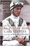 img - for The Perfect Ride by Gary Stevens, Mervyn Kaufman, Mervyn Kaufman (With), Bill Shoemaker (Foreword by) book / textbook / text book