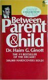 Between Parent and Child: New Solutions to Old Problems (028662124X) by Haim G Ginott