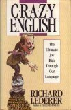 Crazy English: The Ultimate Joy Ride Through Our Language (0671689061) by Richard Lederer