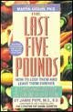 The LAST FIVE POUNDS: HOW TO LOSE THEM AND LEAVE THEM FOREVER: THE LAST FIVE POUNDS: HOW TO LOSE THEM AND LEAVE THEM FOREVER