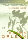 The Orchid Thief: A True Story of Beauty and Obsession...
